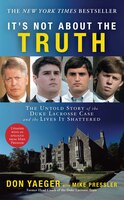 It's Not About the Truth: The Untold Story of the Duke Lacrosse Case and the Lives It Shattered
