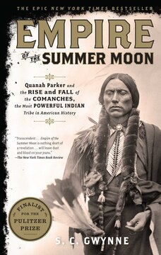 Empire of the Summer Moon: Quanah Parker and the Rise and Fall of the Comanches, the Most Powerful Indian Tribe in American Hi