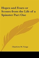 Hopes and Fears or Scenes from the Life of a Spinster Part One