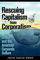 Rescuing Capitalism From Corporatism: Greed And The American Corporate Culture