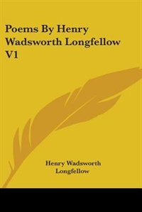 Poems by Henry Wadsworth Longfellow V1