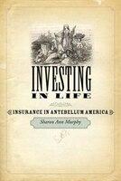 Investing In Life: Insurance In Antebellum America