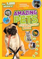 National Geographic Kids Amazing Pets Sticker Activity Book: Over 1,000 Stickers!