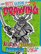 The Boys? Guide to Drawing Aliens, Warriors, Robots, and Other Cool Stuff