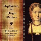 Katharine, The Virgin Widow: A Novel
