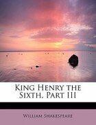 King Henry The Sixth, Part Iii