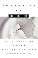 Awakening to Zen: The Teachings of Roshi Philip Kapleau