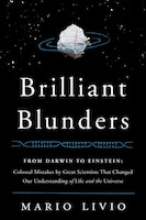 Brilliant Blunders: From Darwin to Einstein - Colossal Mistakes by Great Scientists That Changed Our Understanding of L