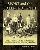 Sport And The Talented Tenth: African American Athletes At The Colleges And Universities Of The Northeast, 1879-1920
