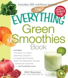 The Everything Green Smoothies Book: Includes The Green Go-Getter, Cleansing Cranberry, Pomegranate Preventer, Green Tea Metabolism boos