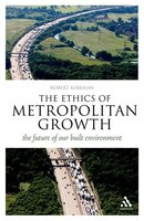 The Ethics of Metropolitan Growth: The Future of our Built Environment