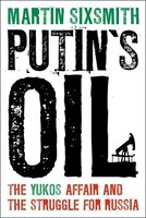 Putins Oil: The Yukos Affair and the Struggle for Russia