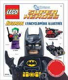 LEGO DC Super Heroes : Batman L'encyclopédie illustrée