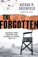 Forgotten: Canadian Pows, Escapers And Evaders In Europe, 1939-1945
