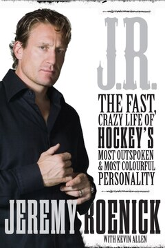 J.R.: The Fast Crazy Life of Hockey&#39;s Most Outspoken and Most Colourful Personality