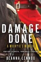 Damage Done: A Mountie's Memoir