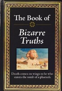 BK OF BIZARRE TRUTHS