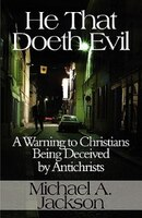 He That Doeth Evil: A Warning to Christians Being Deceived by Antichrists