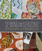 Sewing for all Seasons: 24 Stylish Projects to Stitch Throughout the Year