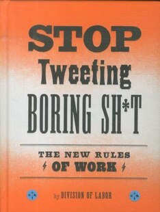 Stop Tweeting Boring Sh*t: The New Rules of Work