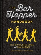 The Bar Hopper Handbook: Score a Date, Scam a Drink, and Rule the Night