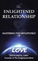 The Enlightened Relationship: MASTERING THE METAPHYSICS OF LOVE