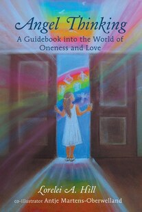 Angel Thinking: A Guidebook Into The World Of Oneness And Love