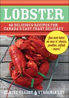 Lobster: 40 Delicious Recipes for Canada's East Coast Delicacy