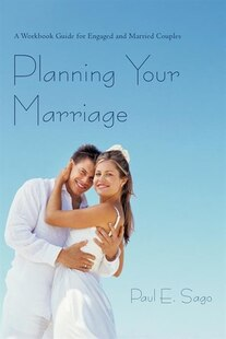 Planning Your Marriage: A Workbook Guide For Engaged And Married Couples