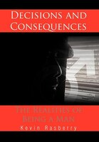 Decisions And Consequences: The Realities Of Being A Man