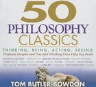 50 Philosophy Classics: Thinking, Being, Acting, Seeing, Profound Insights And Powerful Thinking From Fifty Key Books