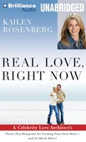 Real Love, Right Now: A Celebrity Love Architect's Thirty-Day Blueprint for Finding Your Soul Mate - and So Much More!