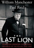 The Last Lion: Winston Spencer Churchill, Vol. 3: Defender Of The Realm, 1940-1965