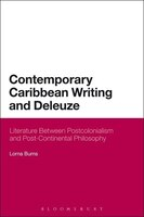 Contemporary Caribbean Writing and Deleuze: Literature Between Postcolonialism and Post-Continental Philosophy