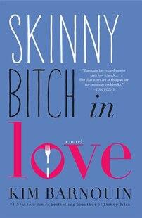 Skinny Bitch in Love: A Novel