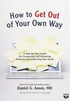 How To Get Out Of Your Own Way: A Step-by-step Guide For Identifying And Achieving Your Own Goals