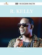 R. Kelly 200 Success Facts - Everything you need to know about R. Kelly