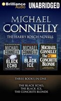The Harry Bosch Novels: The Black Echo, The Black Ice, The Concrete Blonde