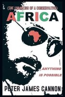 The Unmaking of a Conservative AFRICA ANYTHING IS POSSIBLE