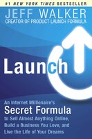 Launch: An Internet Millionaire's Secret Formula to Sell Almost Anything Online, Build a Business You Love,