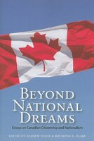 Beyond National Dreams: Essays On Canadian Citizenship And Nationalism
