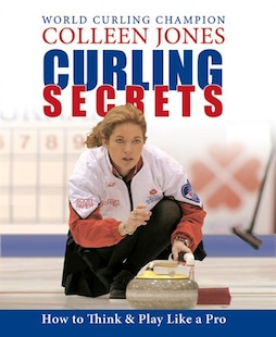 Curling Secrets: How to Think and Play Like a Pro