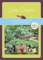 Grow Organic: A Simple Guide to Nova Scotia Vegetable Gardening