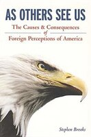 As Others See Us: The Causes and Consequences of Foreign Perceptions of America