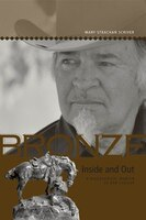 Bronze Inside And Out: A Biographical Memoir Of Bob Scriver