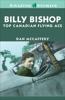 Billy Bishop: Top Canadian Flying Ace: Top Canadian Flying Ace