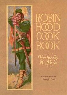 Robin Hood Cookbook: Historical Notes By Elizabeth Driver