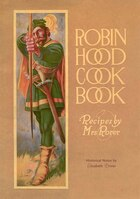 Robin Hood Cookbook: Historical Notes By Elizabeth Driver
