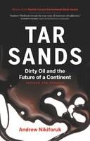 Tar Sands: Dirty Oil and the Future of a Continent