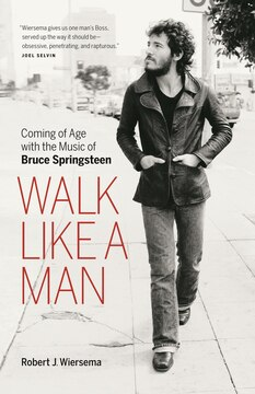 Walk Like a Man: Coming of Age with the Music of Bruce Springsteen